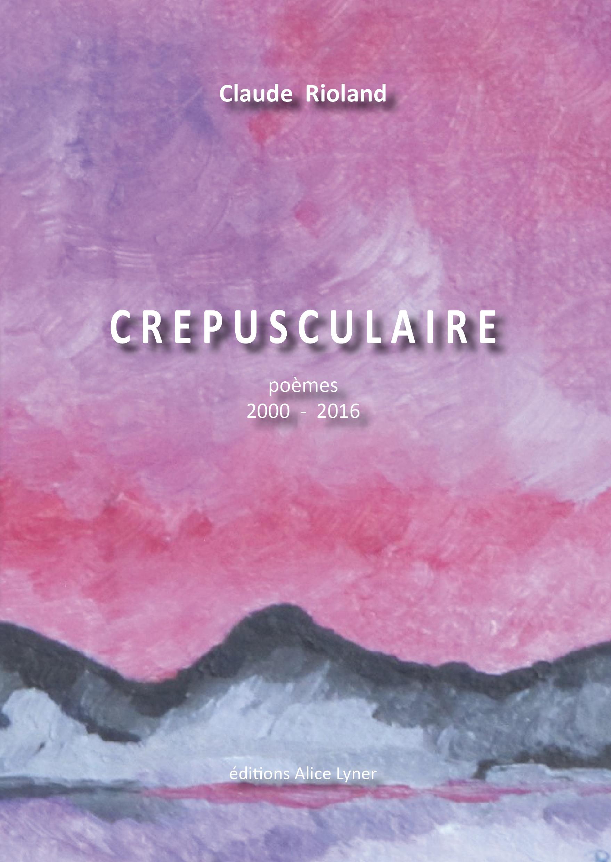 Crépusculaire, poèmes 2000-2016